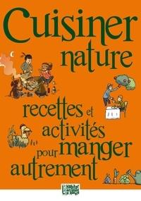 Elise Bancon et Christelle Kasparian - Cuisiner nature - Recettes et activités pour manger autrement.