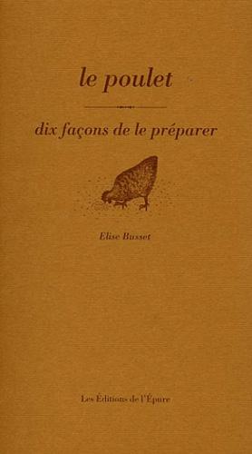 Elise Busset - Le poulet - Dix façons de le préparer.