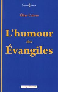 Elise Cairus - L'humour des Evangiles.