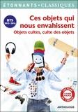 Elise Chedeville et Grégoire Schmitzberger - Ces objets qui nous envahissent - Objets cultes, culte des objets.