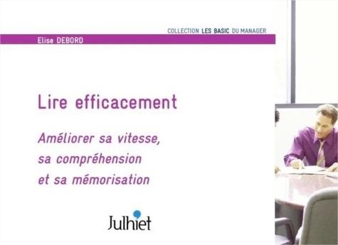 Elise Debord - Lire efficacement - Améliorer sa vitesse, sa compréhension et sa mémorisation.