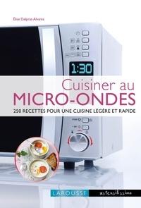 Cuisiner au micro-ondes- 250 recettes pour une cuisine légère et rapide - Elise Delprat-Alvarès |