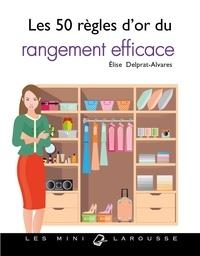 Elise Delprat-Alvarès - Les 50 règles d'or du rangement efficace.