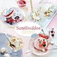 Semifreddos- Les desserts glacés faciles et onctueux - Elise Delprat-Alvares |