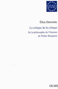 Elise Derroitte - La critique de la critique - De la philosophie de l'histoire de Walter Benjamin.