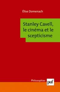 Elise Domenach - Stanley Cavell, le cinéma et le scepticisme.