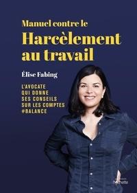 Elise Fabing - Manuel contre le harcèlement au travail - L'avocate qui donne ses conseils sur les compte #balance.