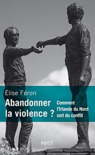 Abandonner la violence ? - Comment lIrlande du Nord sort du conflit.pdf