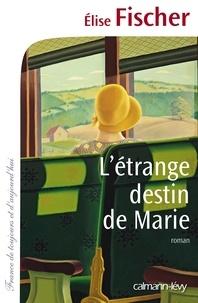 Elise Fischer - L'étrange destin de Marie.