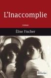 Elise Fischer - L'Inaccomplie.