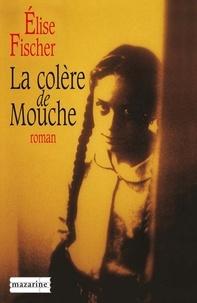 Elise Fischer - La colère de Mouche.