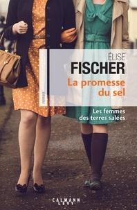 Elise Fischer - La Promesse du sel (Les Femme des terres salées T.2).