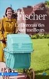 Elise Fischer - Le berceau des jours meilleurs.