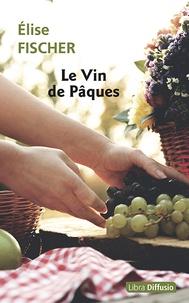 Elise Fischer - Le vin de Pâques.