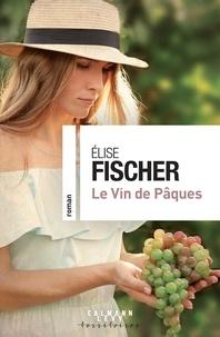 Ebook Android téléchargement gratuit pdf Le vin de Pâques  par Elise Fischer 9782702165720 (Litterature Francaise)