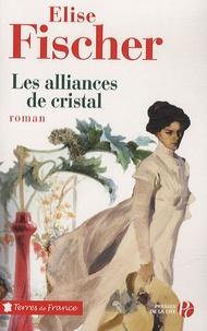 Elise Fischer - Les alliances de cristal.
