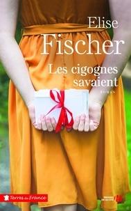Elise Fischer - Les cigognes savaient.