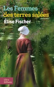 Elise Fischer - Les femmes des terres salées.