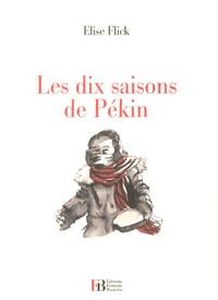Elise Flick - Les dix saisons de Pékin.