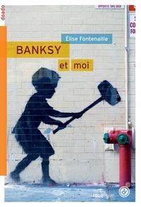Elise Fontenaille - Banksy & Moi.