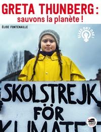 Elise Fontenaille - Greta Thunberg : sauvons la planète !.