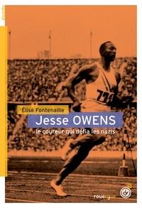 Elise Fontenaille - Jesse Owens - Le coureur qui défia les nazis.