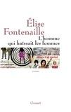 Elise Fontenaille - L'homme qui haïssait les femmes.