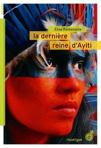 Elise Fontenaille - La dernière reine d'Ayiti.