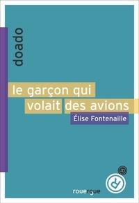 Elise Fontenaille - Le garçon qui volait des avions.