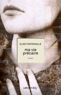 Elise Fontenaille - Ma vie précaire.