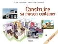 Elise Fossoux et Sébastien Chevriot - Construire sa maison container.