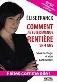 Elise Franck - Comment je suis devenue rentière en quatre ans - Sans héritage ni aide particulière.