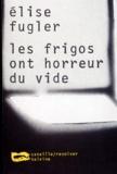 Elise Fugler - Les frigos ont horreur du vide.