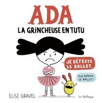 Elise Gravel - Ada, la grincheuse en tutu.
