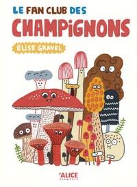 Elise Gravel - Le fan club des champignons.