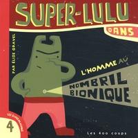 Elise Gravel - Super-Lulu dans L'homme au nombril bionique.