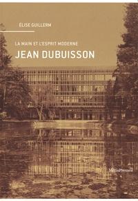 Elise Guillerm - La main et l'esprit moderne - Jean Dubuisson.