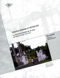 Elise Huffer - Grands hommes et petites îles - La politique extérieure de Fidji, de Tonga et du Vanuatu.