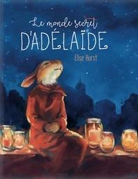 Elise Hurst - Le monde secret d'Adélaïde.