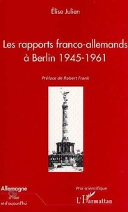 Elise Julien - Les rapports franco-allemands à Berlin 1945-1961.