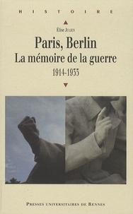 Elise Julien - Paris, Berlin : la mémoire de la guerre - 1914-1933.