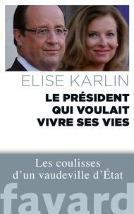 Elise Karlin - Le président qui voulait vivre ses vies.