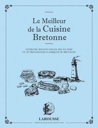 Elise Kerdoncuff - Le meilleur de la cuisine bretonne - Cotriade, kouign-amann, kig ha farz et autres grands classiques de Bretagne.
