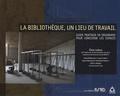 Elise Ledoux - La bibliothèque, un lieu de travail - Guide pratique en ergonomie pour concevoir les espaces.