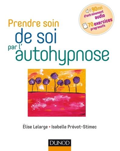Elise Lelarge et Isabelle Prévot-Stimec - Prendre soin de soi par l'autohypnose.