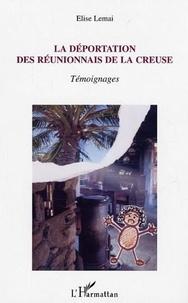 Elise Lemai - La deportation des reunionnais de la creuse : temoignages.