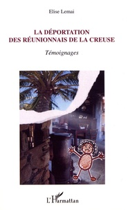 Elise Lemai - La déportation des Réunionnais de la Creuse - Témoignages.