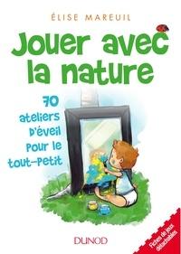 Elise Mareuil - Jouer avec la nature - 70 activités d'éveil pour le tout-petit.
