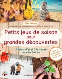 Elise Mareuil - Petits jeux de saison pour grandes découvertes - Activités d'éveil à la nature pour les 0-4 ans.