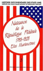 Elise Marienstras - Histoire documentaire des Etats-Unis - Tome 3, Naissance de la République Fédérale (1783-1828).